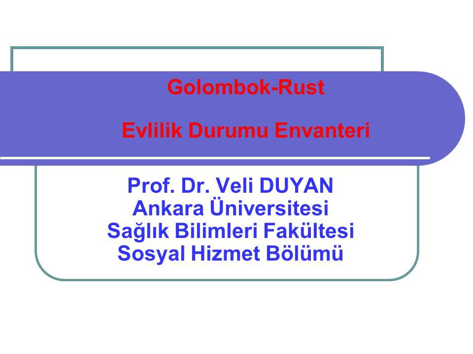 Golombok-Rust Evlilik Durumu Envanteri Prof. Dr. Veli DUYAN Ankara Üniversitesi Sağlık Bilimleri Fakültesi Sosyal Hizmet Bölümü