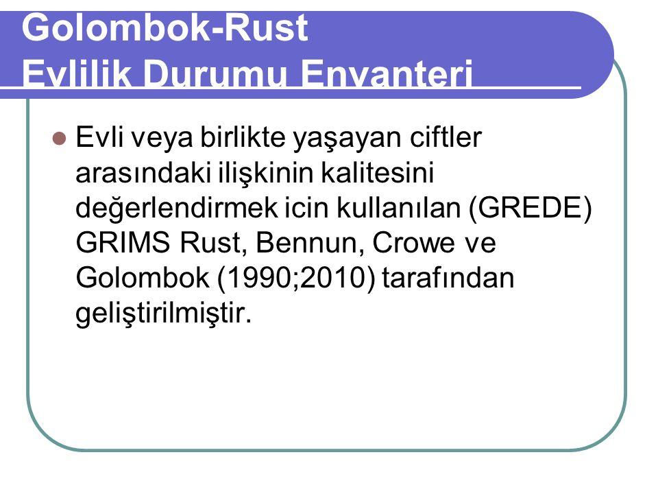 Golombok-Rust Evlilik Durumu Envanteri Evli veya birlikte yaşayan ciftler arasındaki ilişkinin kalitesini değerlendirmek icin kullanılan (GREDE) GRIMS Rust, Bennun, Crowe ve Golombok (1990;2010) tarafından geliştirilmiştir.
