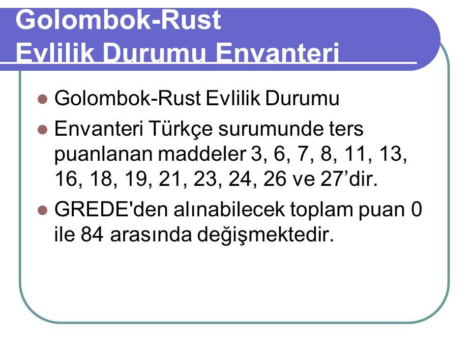Golombok-Rust Evlilik Durumu Envanteri Golombok-Rust Evlilik Durumu Envanteri Türkçe surumunde ters puanlanan maddeler 3, 6, 7, 8, 11, 13, 16, 18, 19, 21, 23, 24, 26 ve 27'dir.