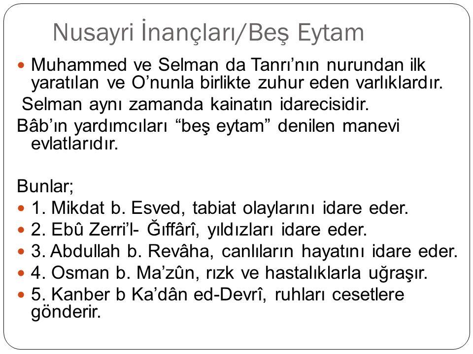Nusayri İnançları/Beş Eytam Muhammed ve Selman da Tanrı'nın nurundan ilk yaratılan ve O'nunla birlikte zuhur eden varlıklardır.