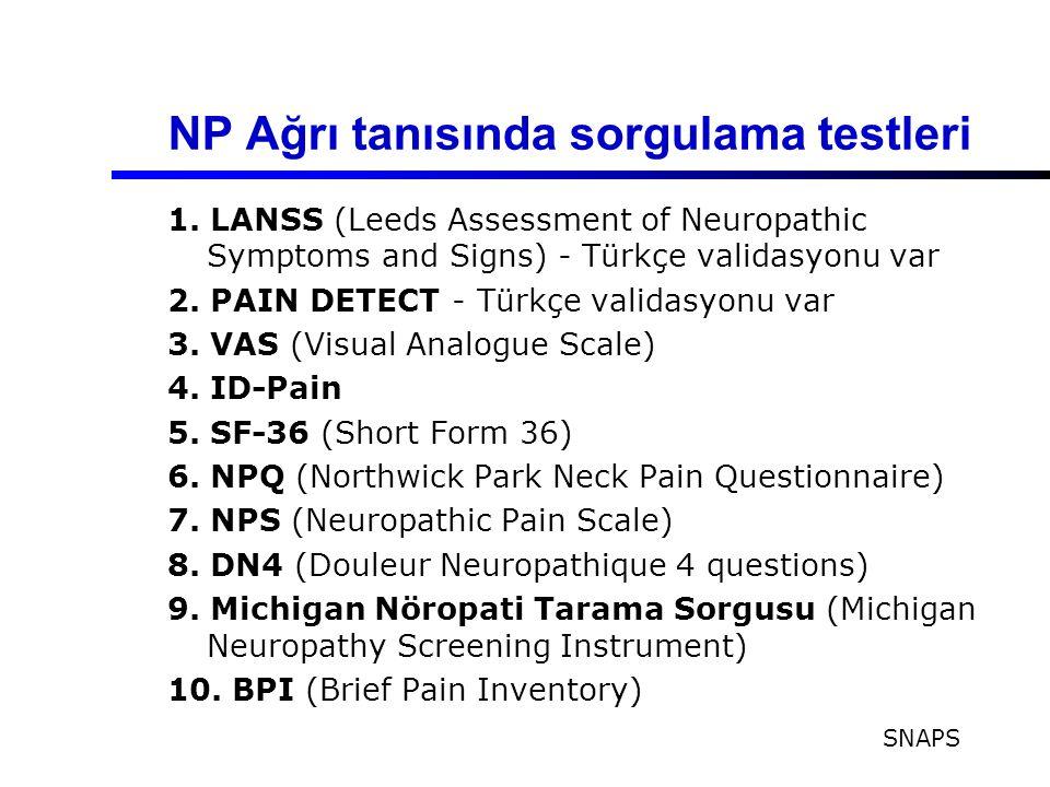 NP Ağrı tanısında sorgulama testleri 1. LANSS (Leeds Assessment of Neuropathic Symptoms and Signs) - Türkçe validasyonu var 2. PAIN DETECT - Türkçe va