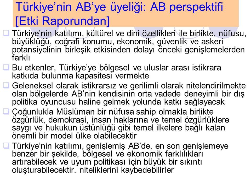 Türkiye'nin AB'ye üyeliği: AB perspektifi [Etki Raporundan]  Türkiye'nin katılımı, kültürel ve dini özellikleri ile birlikte, nüfusu, büyüklüğü, coğr
