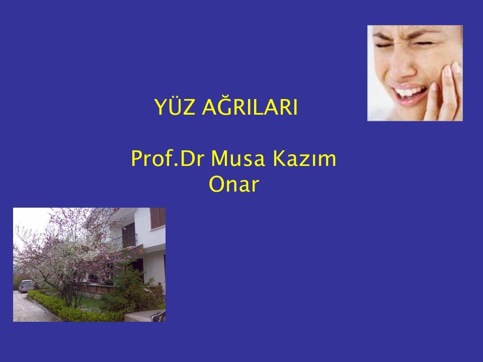 YÜZ AĞRILARI Prof.Dr Musa Kazım Onar
