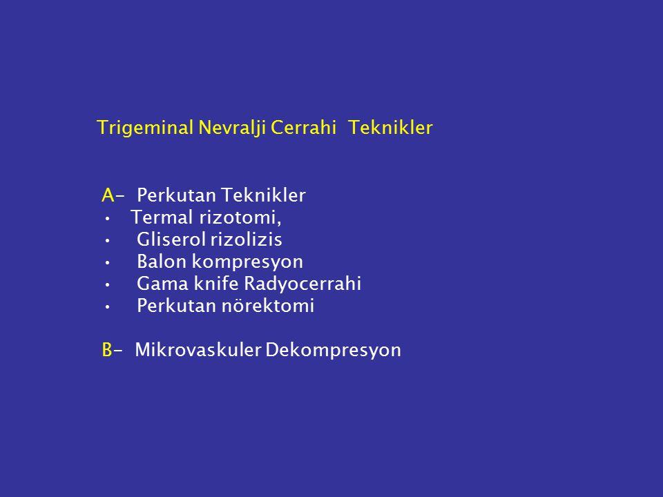 Trigeminal Nevralji Cerrahi Teknikler A- Perkutan Teknikler Termal rizotomi, Gliserol rizolizis Balon kompresyon Gama knife Radyocerrahi Perkutan nörektomi B- Mikrovaskuler Dekompresyon