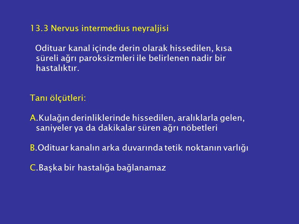 13.3 Nervus intermedius neyraljisi Odituar kanal içinde derin olarak hissedilen, kısa süreli ağrı paroksizmleri ile belirlenen nadir bir hastalıktır.
