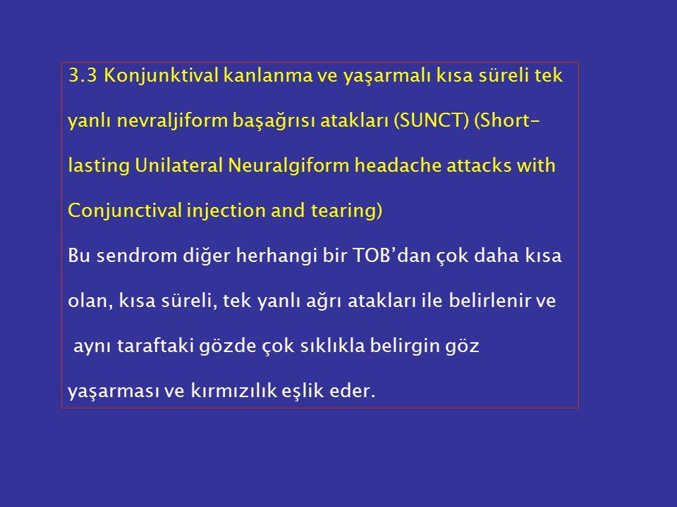 3.3 Konjunktival kanlanma ve yaşarmalı kısa süreli tek yanlı nevraljiform başağrısı atakları (SUNCT) (Short- lasting Unilateral Neuralgiform headache