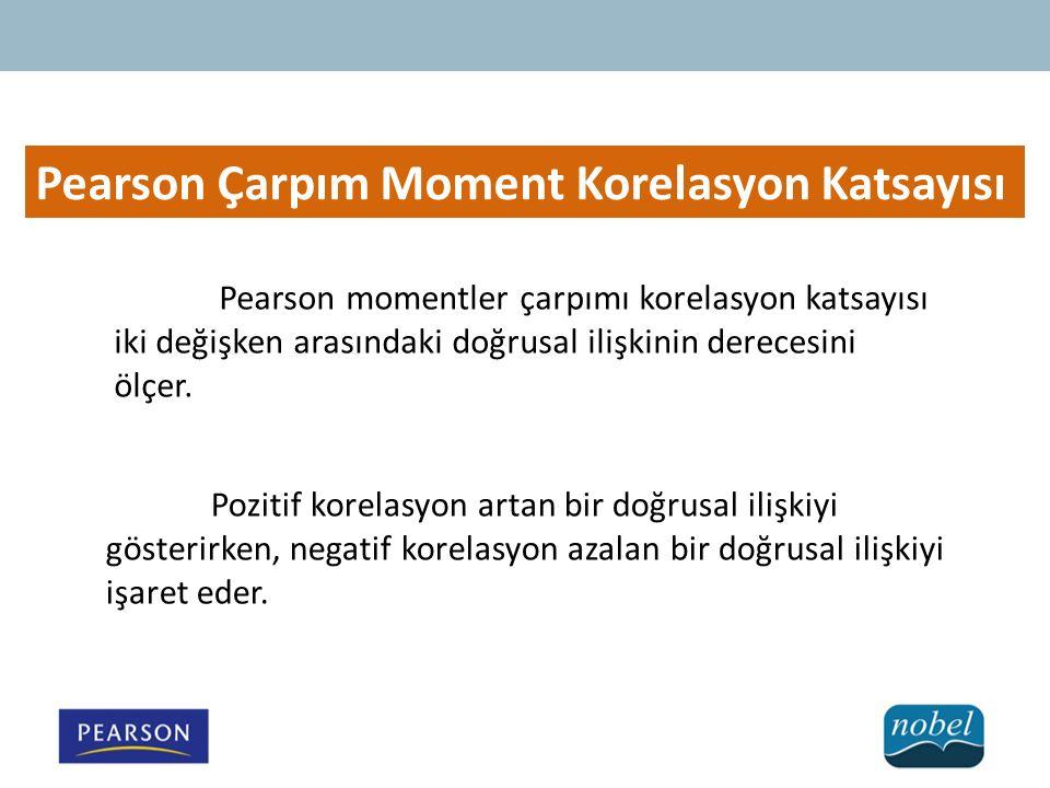 Pearson Çarpım Moment Korelasyon Katsayısı Pearson momentler çarpımı korelasyon katsayısı iki değişken arasındaki doğrusal ilişkinin derecesini ölçer.