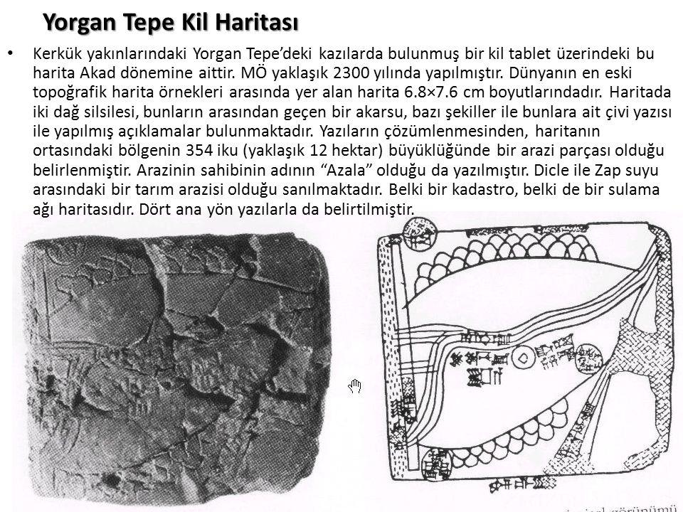 Yorgan Tepe Kil Haritası Kerkük yakınlarındaki Yorgan Tepe'deki kazılarda bulunmuş bir kil tablet üzerindeki bu harita Akad dönemine aittir. MÖ yaklaş