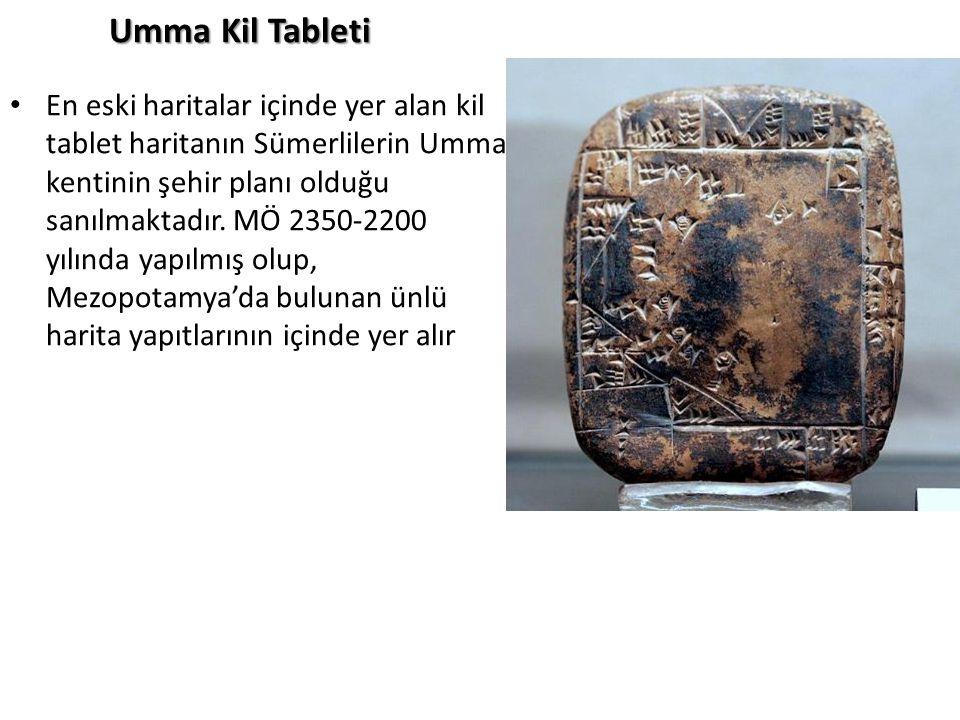 Umma Kil Tableti En eski haritalar içinde yer alan kil tablet haritanın Sümerlilerin Umma kentinin şehir planı olduğu sanılmaktadır. MÖ 2350-2200 yılı