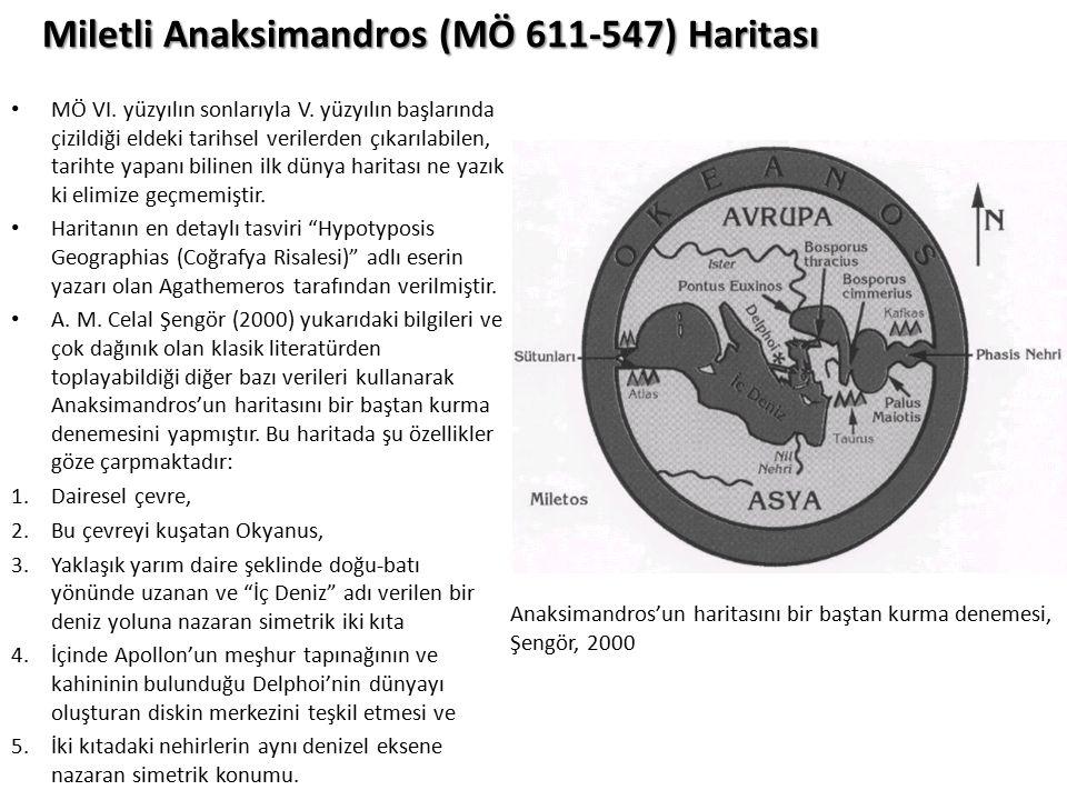 Miletli Anaksimandros (MÖ 611-547) Haritası MÖ VI. yüzyılın sonlarıyla V. yüzyılın başlarında çizildiği eldeki tarihsel verilerden çıkarılabilen, tari