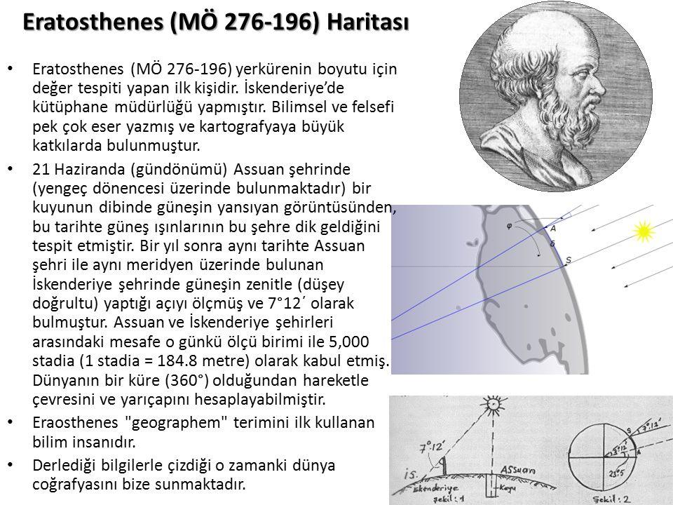 Eratosthenes (MÖ 276-196) Haritası Eratosthenes (MÖ 276-196) yerkürenin boyutu için değer tespiti yapan ilk kişidir. İskenderiye'de kütüphane müdürlüğ