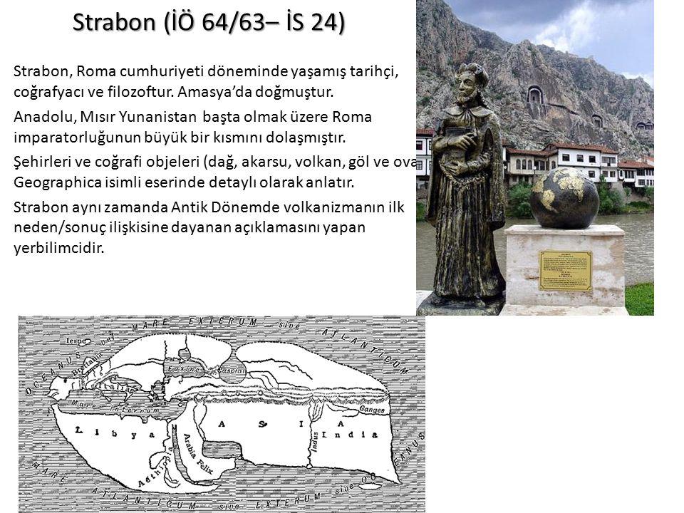 Strabon (İÖ 64/63– İS 24) Strabon, Roma cumhuriyeti döneminde yaşamış tarihçi, coğrafyacı ve filozoftur. Amasya'da doğmuştur. Anadolu, Mısır Yunanista
