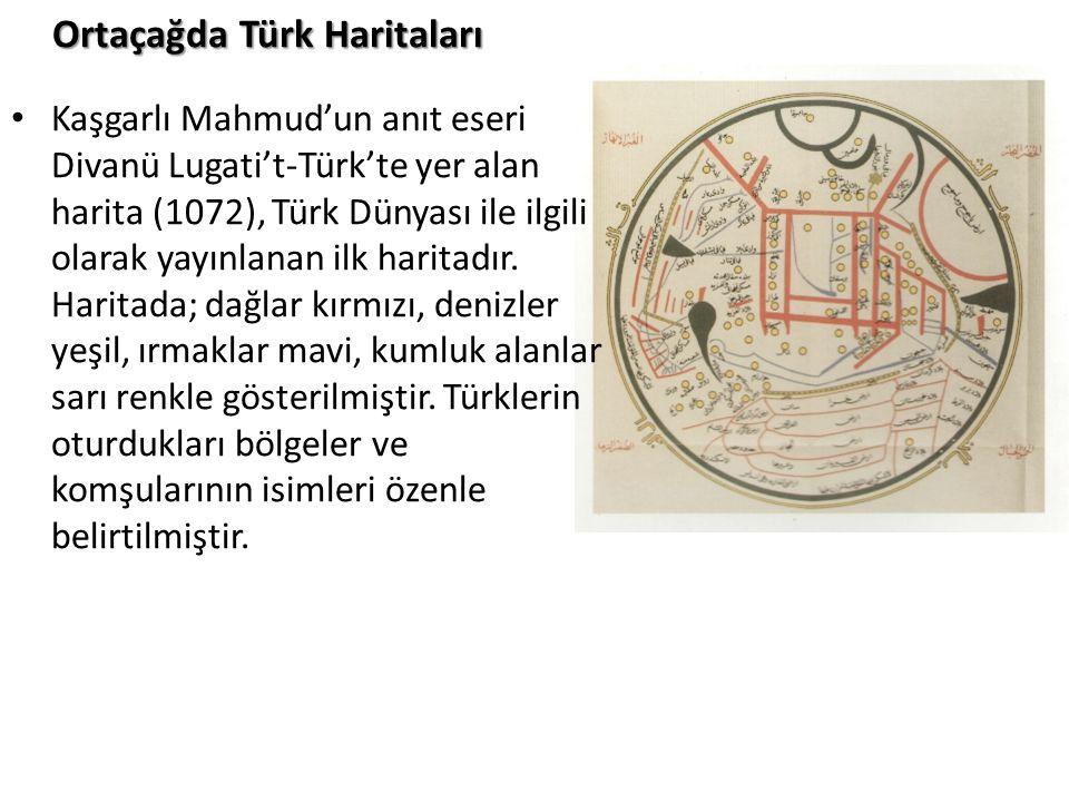 Ortaçağda Türk Haritaları Kaşgarlı Mahmud'un anıt eseri Divanü Lugati't-Türk'te yer alan harita (1072), Türk Dünyası ile ilgili olarak yayınlanan ilk