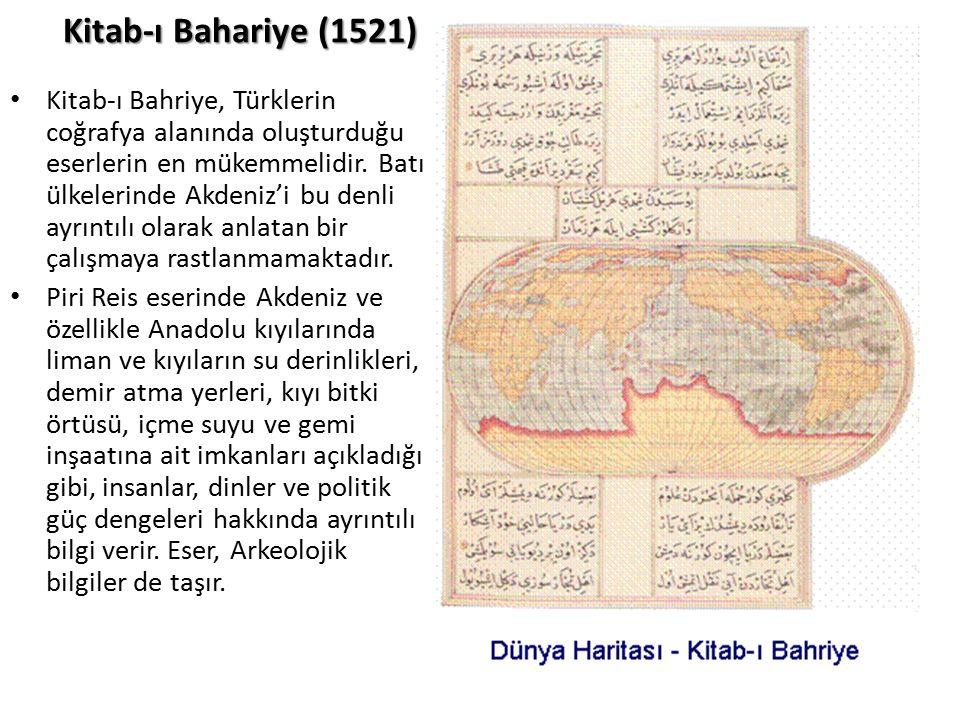 Kitab-ı Bahariye (1521) Kitab-ı Bahriye, Türklerin coğrafya alanında oluşturduğu eserlerin en mükemmelidir. Batı ülkelerinde Akdeniz'i bu denli ayrınt