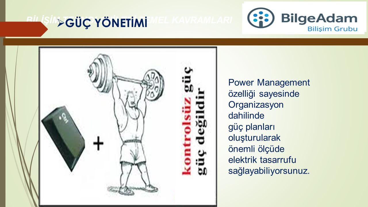 BİLİŞİM TEKNOLOJİLERİ TEMEL KAVRAMLARI  GÜÇ YÖNETİMİ Power Management özelliği sayesinde Organizasyon dahilinde güç planları oluşturularak önemli ölç
