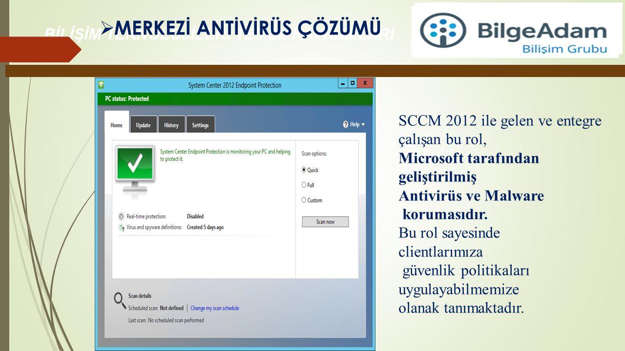BİLİŞİM TEKNOLOJİLERİ TEMEL KAVRAMLARI  MERKEZİ ANTİVİRÜS ÇÖZÜMÜ SCCM 2012 ile gelen ve entegre çalışan bu rol, Microsoft tarafından geliştirilmiş An