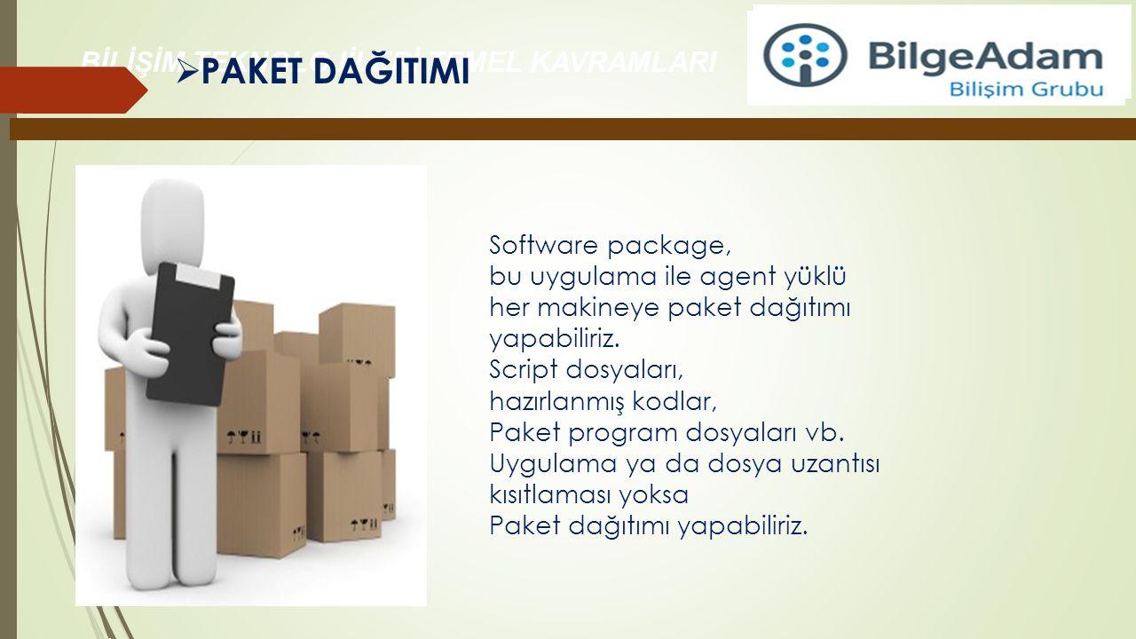 BİLİŞİM TEKNOLOJİLERİ TEMEL KAVRAMLARI  PAKET DAĞITIMI Software package, bu uygulama ile agent yüklü her makineye paket dağıtımı yapabiliriz. Script