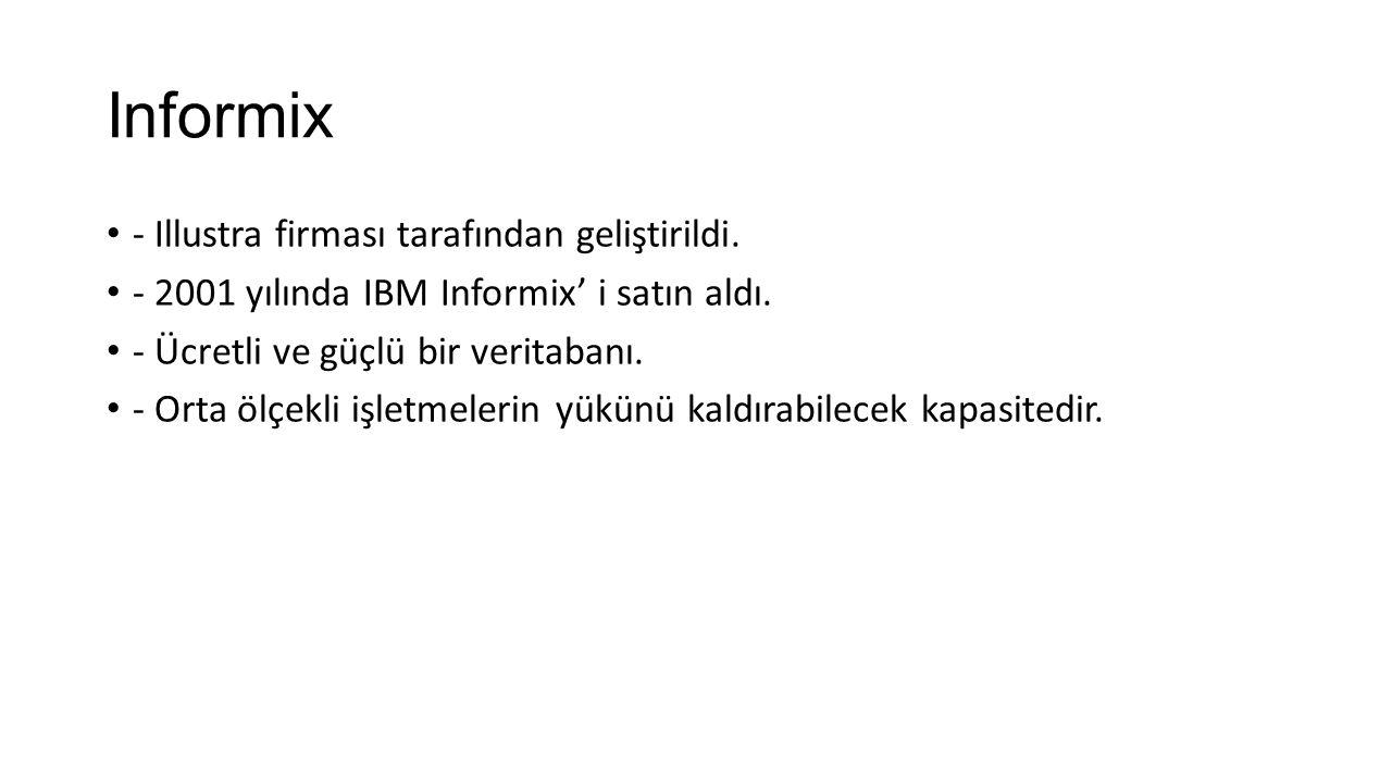 Informix - Illustra firması tarafından geliştirildi.