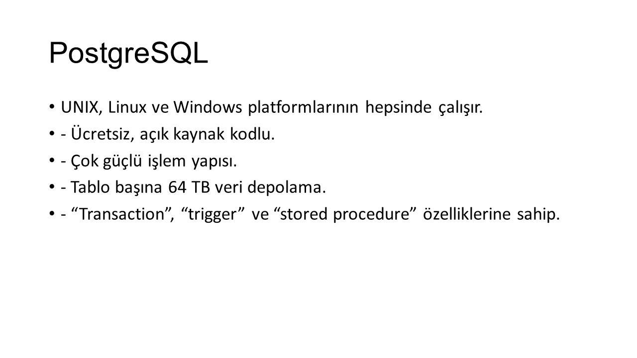 PostgreSQL UNIX, Linux ve Windows platformlarının hepsinde çalışır.