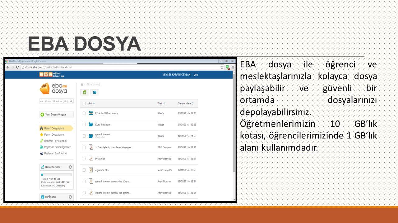 EBA DOSYA EBA dosya ile öğrenci ve meslektaşlarınızla kolayca dosya paylaşabilir ve güvenli bir ortamda dosyalarınızı depolayabilirsiniz. Öğretmenleri