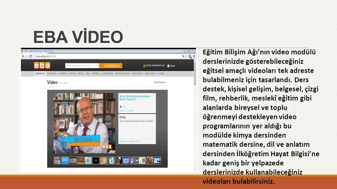 EBA VİDEO Eğitim Bilişim Ağı'nın video modülü derslerinizde gösterebileceğiniz eğitsel amaçlı videoları tek adreste bulabilmeniz için tasarlandı. Ders