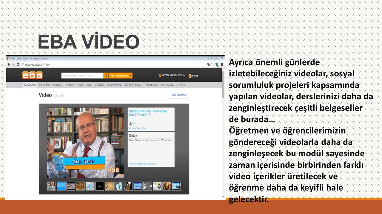 EBA VİDEO Ayrıca önemli günlerde izletebileceğiniz videolar, sosyal sorumluluk projeleri kapsamında yapılan videolar, derslerinizi daha da zenginleşti