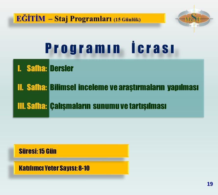 EĞİTİM – Staj Programları (15 Günlük) I.Safha:Dersler II.Safha:Bilimsel inceleme ve araştırmaların yapılması III.Safha:Çalışmaların sunumu ve tartışıl