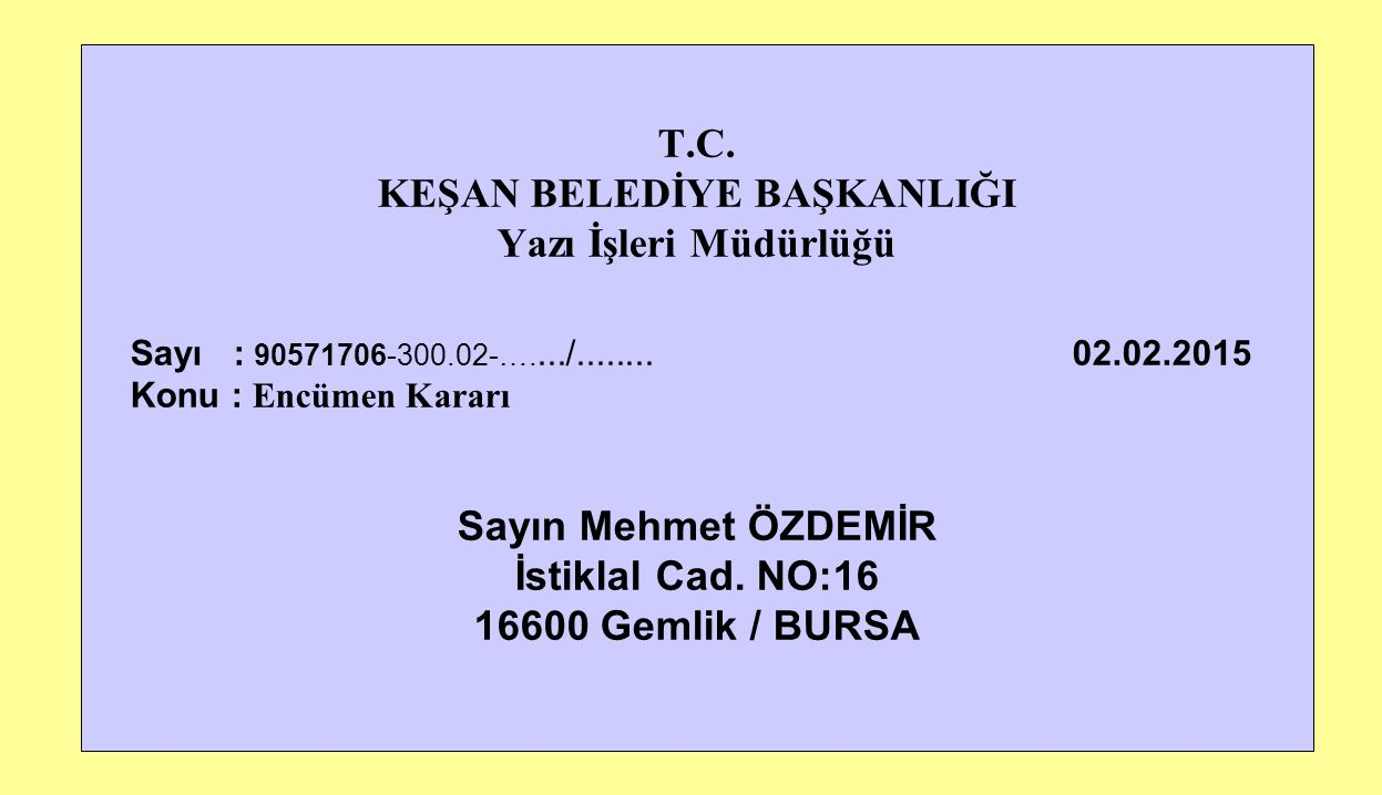 32 T.C. KEŞAN BELEDİYE BAŞKANLIĞI Yazı İşleri Müdürlüğü Sayı : 90571706-300.02-…..../........ 02.02.2015 Konu : Encümen Kararı Sayın Mehmet ÖZDEMİR İs