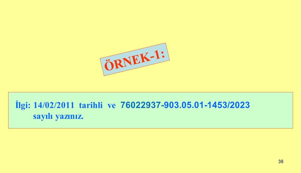 36 İlgi: 14/02/2011 tarihli ve 76022937-903.05.01-1453/2023 sayılı yazınız. ÖRNEK-1: