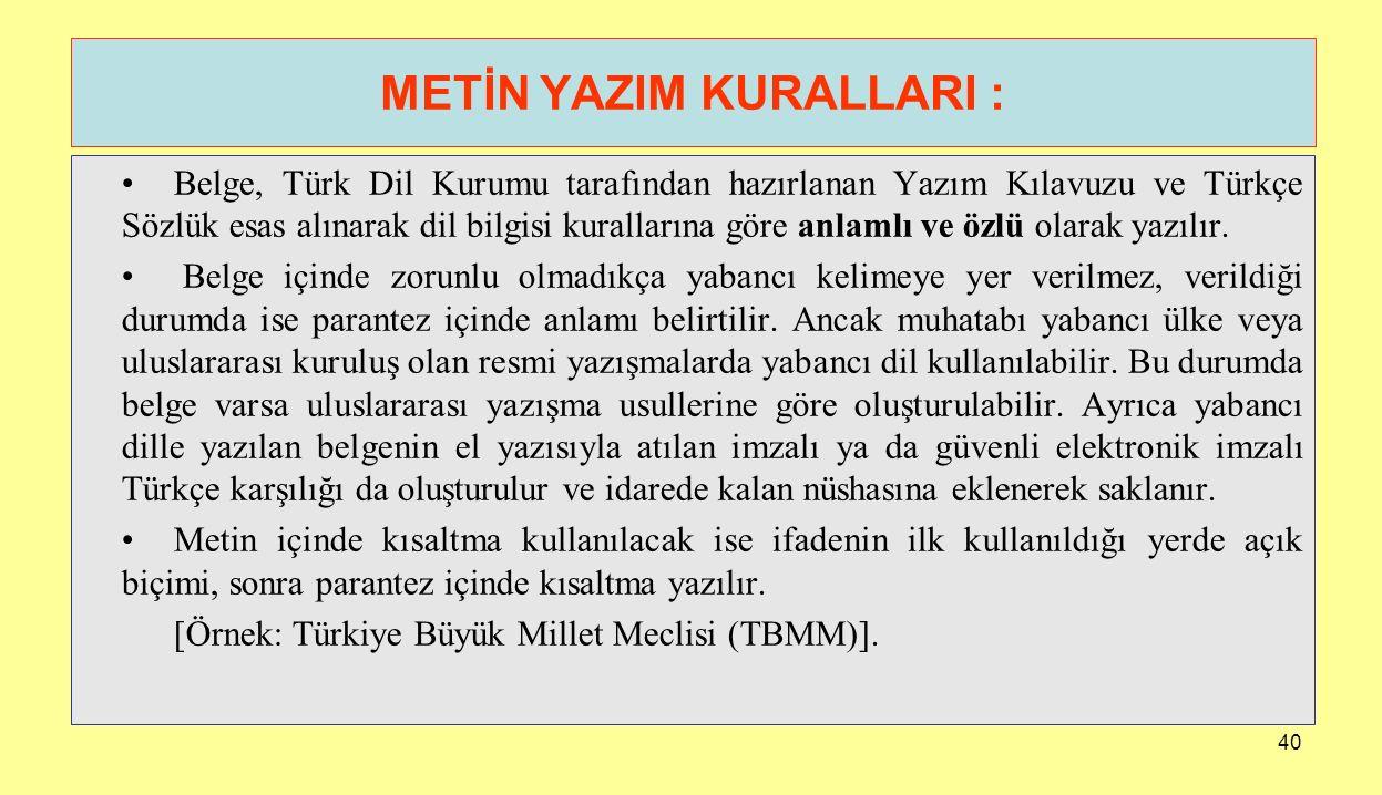 40 METİN YAZIM KURALLARI : Belge, Türk Dil Kurumu tarafından hazırlanan Yazım Kılavuzu ve Türkçe Sözlük esas alınarak dil bilgisi kurallarına göre anl