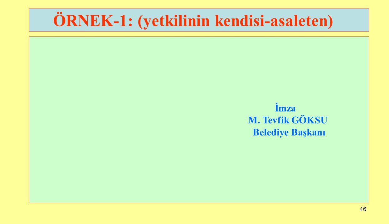 46 ÖRNEK-1: (yetkilinin kendisi-asaleten) İmza M. Tevfik GÖKSU Belediye Başkanı
