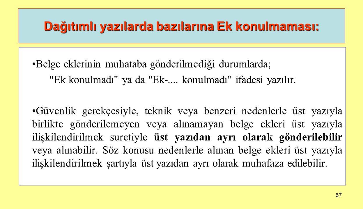 57 Dağıtımlı yazılarda bazılarına Ek konulmaması: Belge eklerinin muhataba gönderilmediği durumlarda;