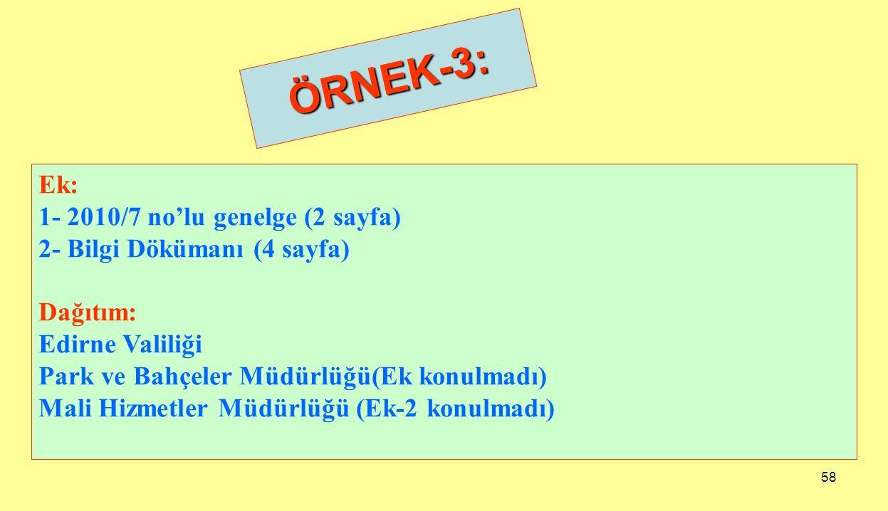 58 ÖRNEK-3: Ek: 1- 2010/7 no'lu genelge (2 sayfa) 2- Bilgi Dökümanı (4 sayfa) Dağıtım: Edirne Valiliği Park ve Bahçeler Müdürlüğü(Ek konulmadı) Mali H