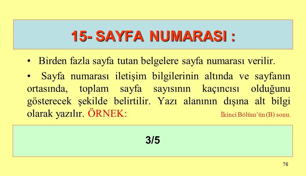 76 15- SAYFA NUMARASI : Birden fazla sayfa tutan belgelere sayfa numarası verilir. Sayfa numarası iletişim bilgilerinin altında ve sayfanın ortasında,