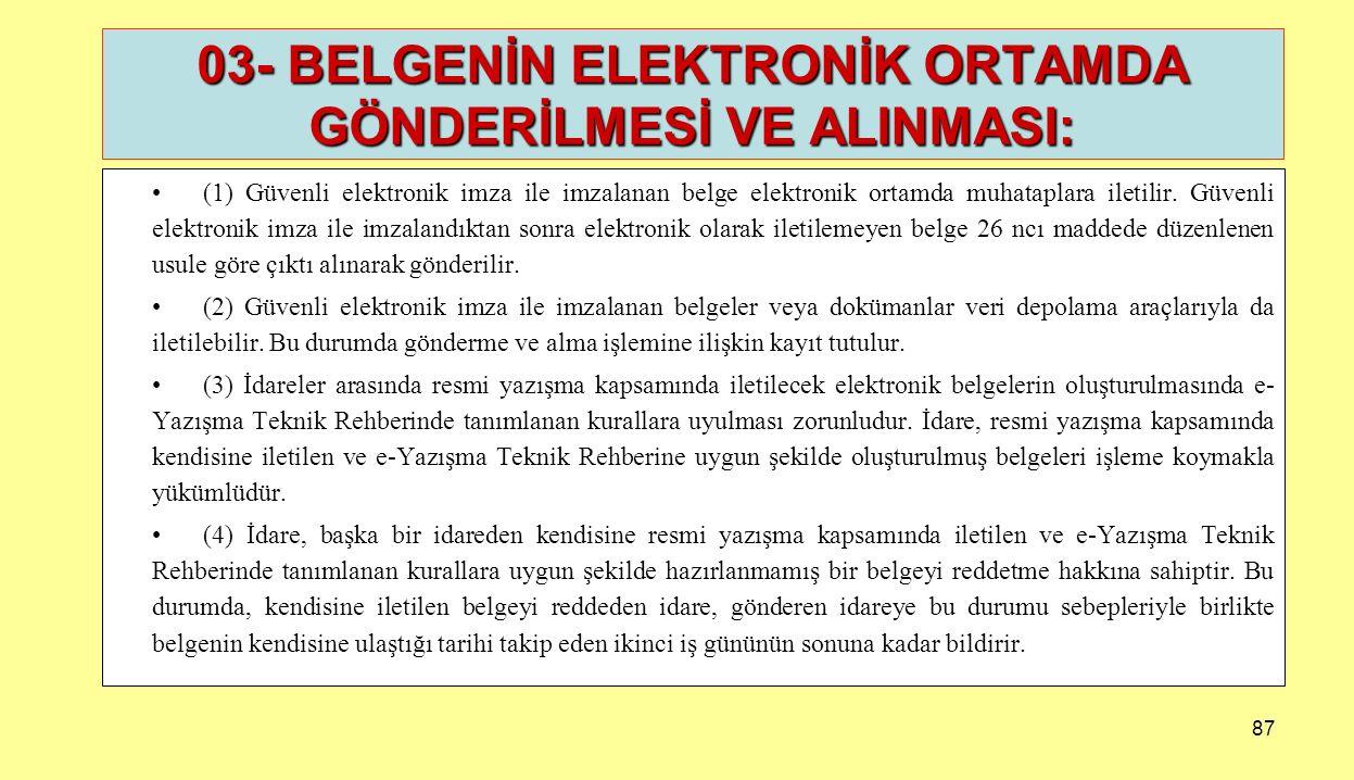 87 (1) Güvenli elektronik imza ile imzalanan belge elektronik ortamda muhataplara iletilir. Güvenli elektronik imza ile imzalandıktan sonra elektronik