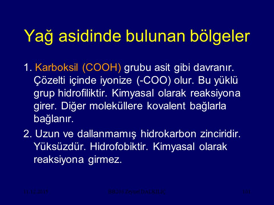 11.12.2015101 Yağ asidinde bulunan bölgeler 1. Karboksil (COOH) grubu asit gibi davranır. Çözelti içinde iyonize (-COO) olur. Bu yüklü grup hidrofilik