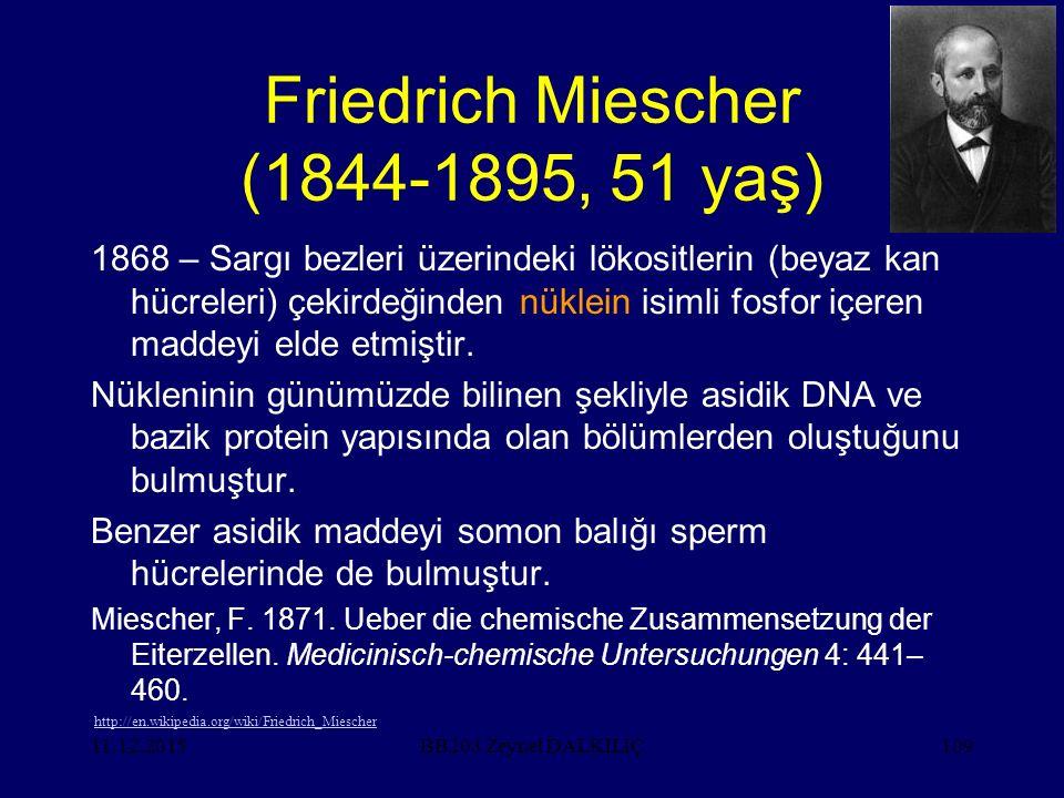 11.12.2015109 Friedrich Miescher (1844-1895, 51 yaş) 1868 – Sargı bezleri üzerindeki lökositlerin (beyaz kan hücreleri) çekirdeğinden nüklein isimli f