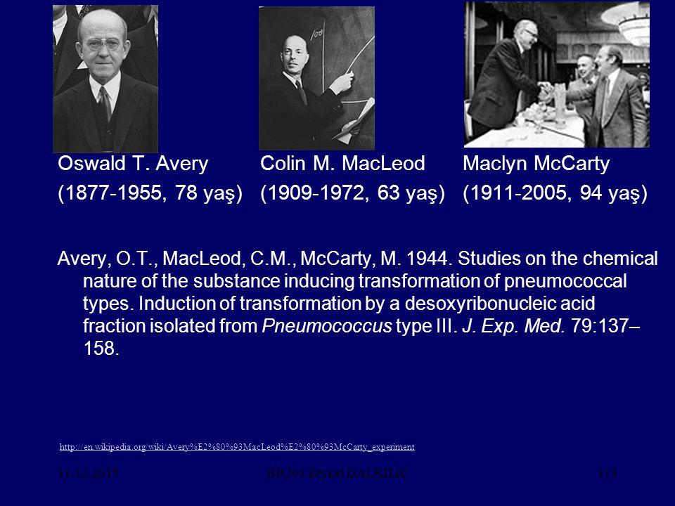 11.12.2015113 Oswald T. AveryColin M. MacLeodMaclyn McCarty (1877-1955, 78 yaş)(1909-1972, 63 yaş)(1911-2005, 94 yaş) Avery, O.T., MacLeod, C.M., McCa