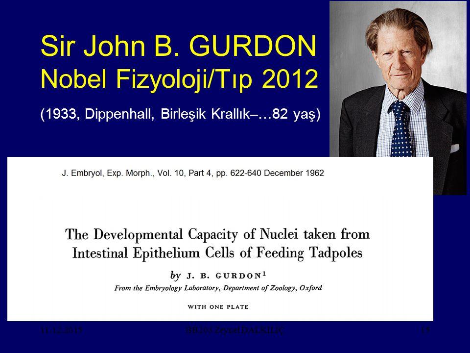 11.12.201515 Sir John B. GURDON Nobel Fizyoloji/Tıp 2012 (1933, Dippenhall, Birleşik Krallık–…82 yaş) BB203 Zeynel DALKILIÇ