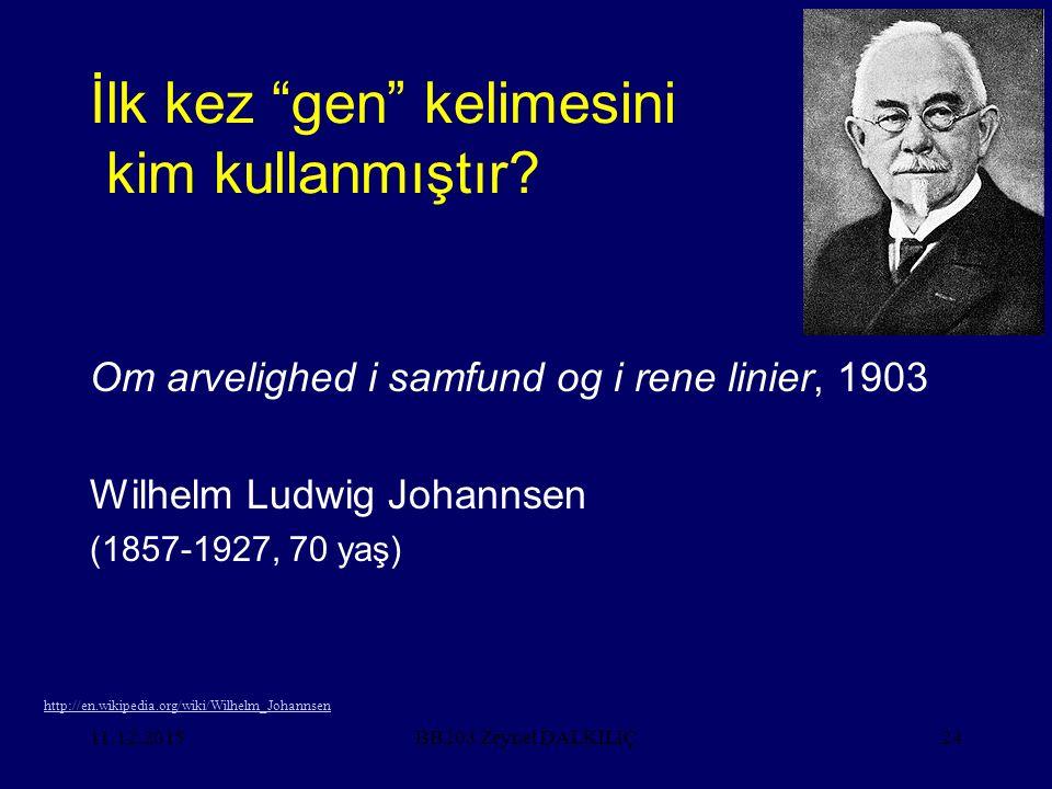 """11.12.201524 İlk kez """"gen"""" kelimesini kim kullanmıştır? Om arvelighed i samfund og i rene linier, 1903 Wilhelm Ludwig Johannsen (1857-1927, 70 yaş) BB"""