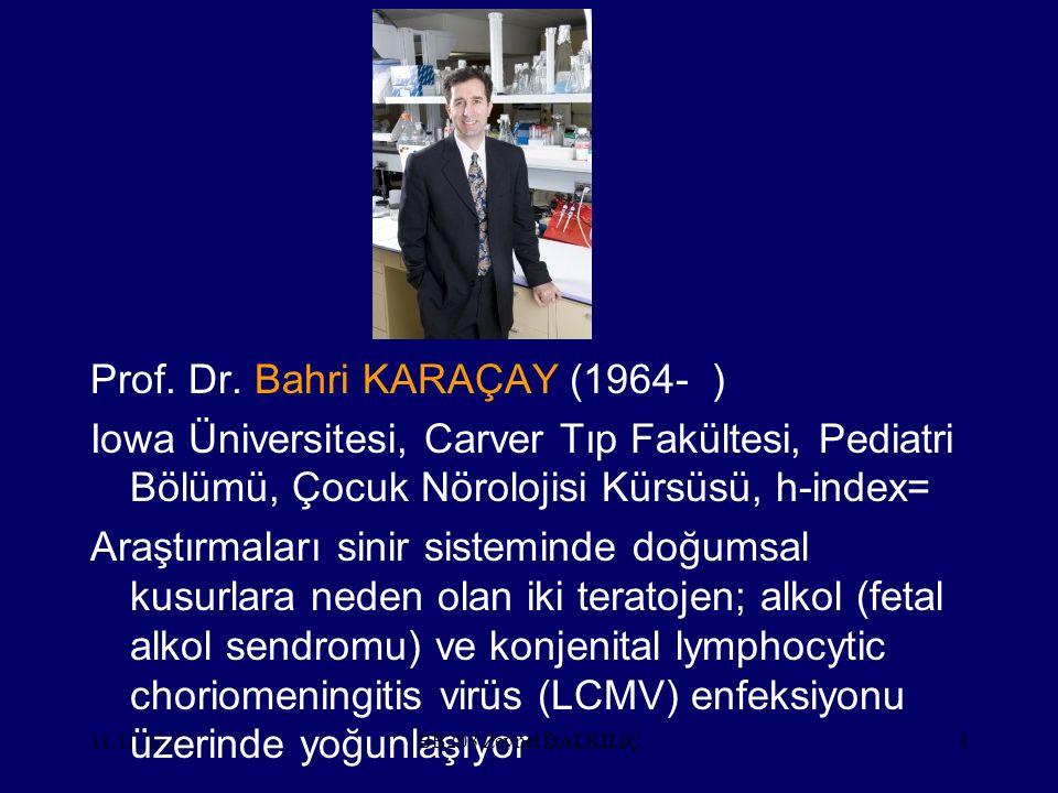 11.12.20154 Prof. Dr. Bahri KARAÇAY (1964- ) Iowa Üniversitesi, Carver Tıp Fakültesi, Pediatri Bölümü, Çocuk Nörolojisi Kürsüsü, h-index= Araştırmalar