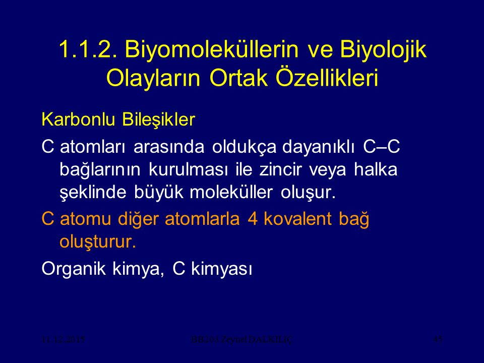 11.12.201545 1.1.2. Biyomoleküllerin ve Biyolojik Olayların Ortak Özellikleri Karbonlu Bileşikler C atomları arasında oldukça dayanıklı C–C bağlarının