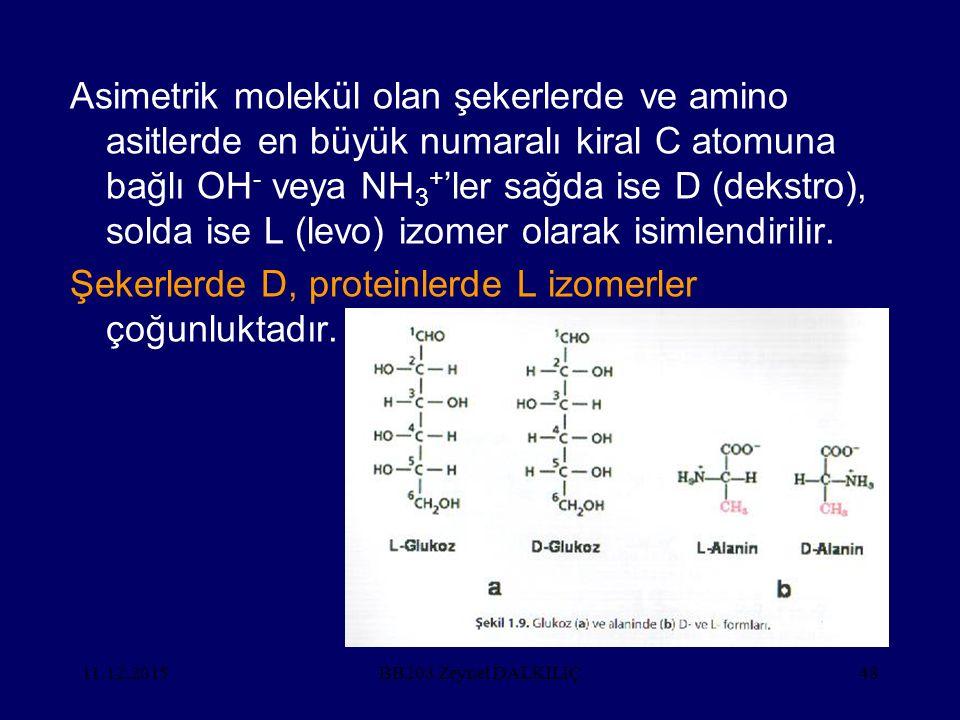 11.12.201548 Asimetrik molekül olan şekerlerde ve amino asitlerde en büyük numaralı kiral C atomuna bağlı OH - veya NH 3 + 'ler sağda ise D (dekstro), solda ise L (levo) izomer olarak isimlendirilir.