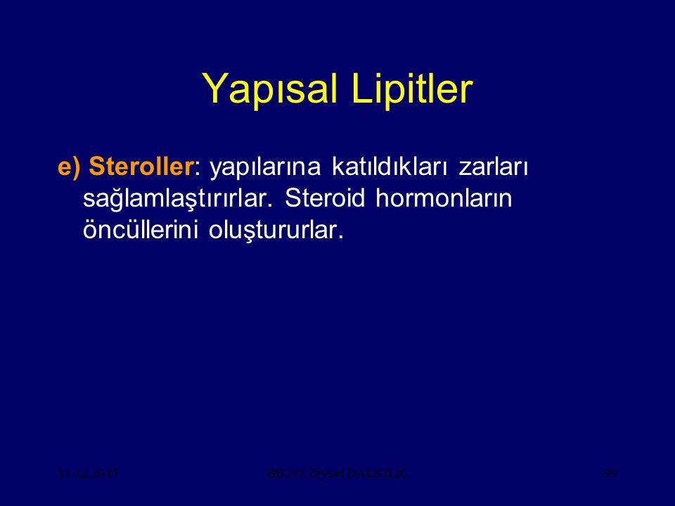 11.12.201599 Yapısal Lipitler e) Steroller: yapılarına katıldıkları zarları sağlamlaştırırlar. Steroid hormonların öncüllerini oluştururlar. BB203 Zey