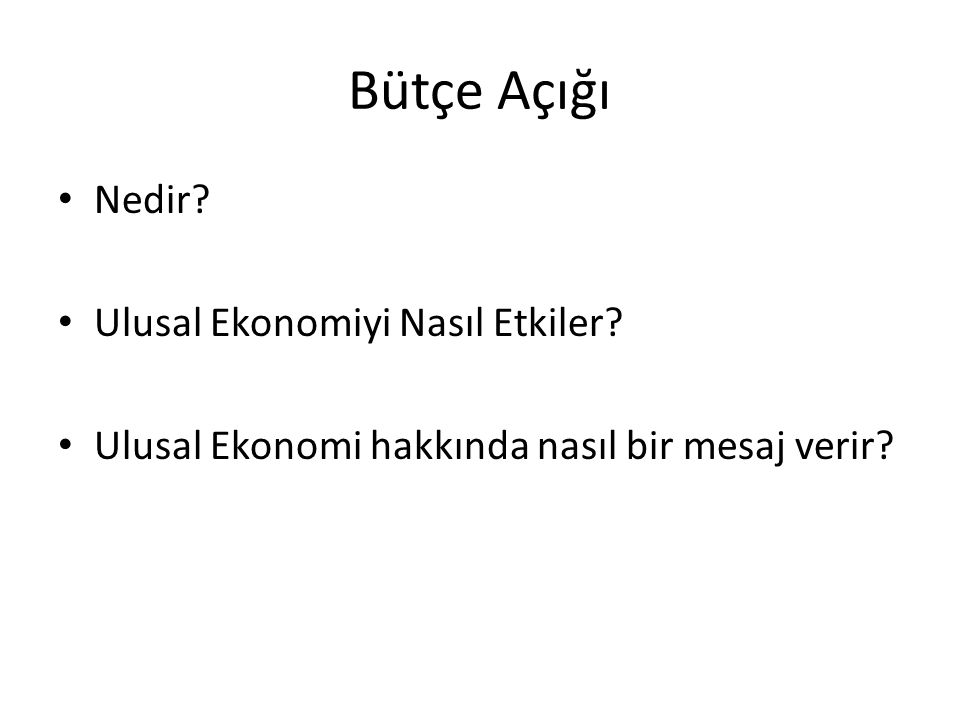 Bütçe Açığı Nedir? Ulusal Ekonomiyi Nasıl Etkiler? Ulusal Ekonomi hakkında nasıl bir mesaj verir?