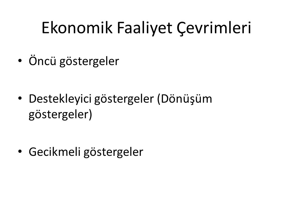 Ekonomik Faaliyet Çevrimleri Öncü göstergeler Destekleyici göstergeler (Dönüşüm göstergeler) Gecikmeli göstergeler