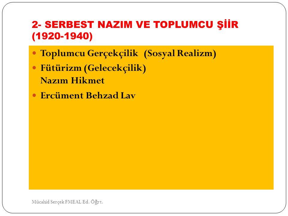 2- SERBEST NAZIM VE TOPLUMCU ŞİİR (1920-1940) Toplumcu Gerçekçilik (Sosyal Realizm) Fütürizm (Gelecekçilik) Nazım Hikmet Ercüment Behzad Lav Mücahid S
