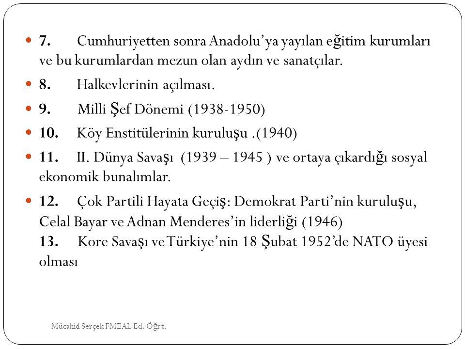 7. Cumhuriyetten sonra Anadolu'ya yayılan e ğ itim kurumları ve bu kurumlardan mezun olan aydın ve sanatçılar. 8. Halkevlerinin açılması. 9. Milli Ş e