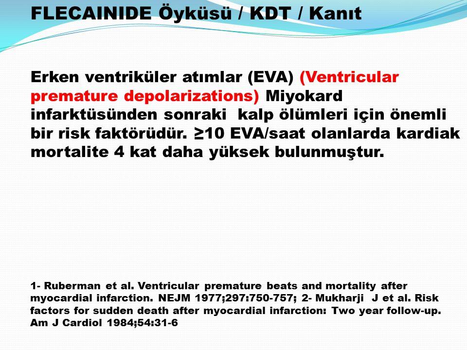 FLECAINIDE Öyküsü / KDT / Kanıt Erken ventriküler atımlar (EVA) (Ventricular premature depolarizations) Miyokard infarktüsünden sonraki kalp ölümleri için önemli bir risk faktörüdür.