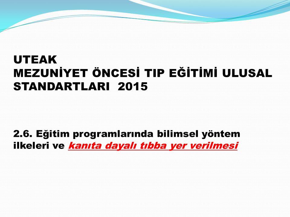 UTEAK MEZUNİYET ÖNCESİ TIP EĞİTİMİ ULUSAL STANDARTLARI 2015 2.6.